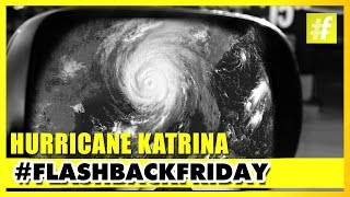 Hurricane Katrina - The Most Disastrous Of All |  Flashback Friday