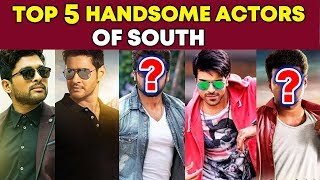 TOP 5 HANDSOME SOUTH ACTORS | Allu Arjun, Mahesh Babu, Ramcharan