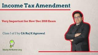 Class 1 of 2 - Income Tax Amendment for Nov/ Dec 2018 Exam by CA Raj K Agrawal