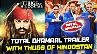 Total Dhamaal Trailer To Release With Aamir Khan's Thugs Of Hindostan