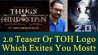 2.0 Teaser Or Thugs Of Hindostan Motion Logo I Which Excited You The Most