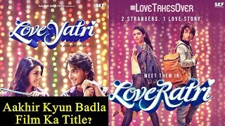 Why Salman Khan Changed The Loveratri Title To LOVEYATRI?