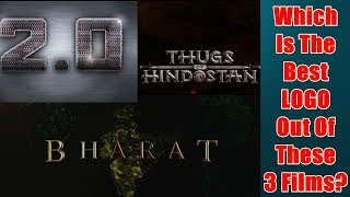 Thugs Of Hindostan Logo Vs Bharat Logo Vs 2 0 Logo I Which Is The Best