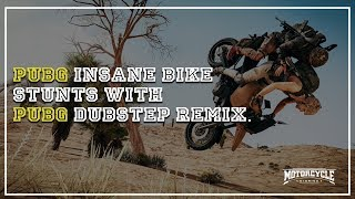 PUBG Insane Bike Stunts with theme dubstep remix | MotorcycleDiaries.in |