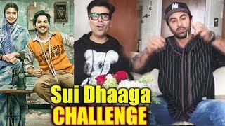 Ranbir Kapoor And Karan Johar ACCEPTS Sui Dhaaga Challenge | Varun Dhawan | Anushka Sharma