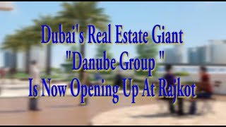 """Dubai's Real Estate Giant """" DANUBE GROUP """" Is Now Opening Up At Rajkot"""