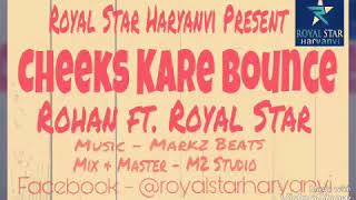 Cheeks Kare Bounce - Rohan - Royal Star - Markz Beats - New Panjabi Song