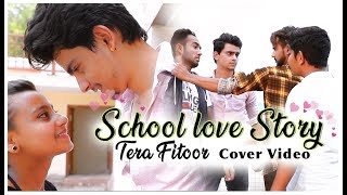 School Love Song | Tera Fitoor (Cover Video) | Remix | Latest Hindi Song 2018