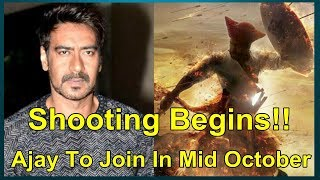 Taanaji Shooting Started Today I Ajay Devgn To Start Work From Mid October 2018 Reports