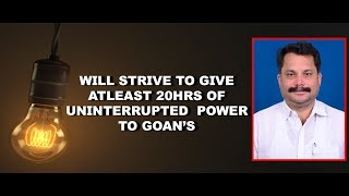 Will Strive To Give  At-least 20hrs Of Uninterrupted  Power To Goan's