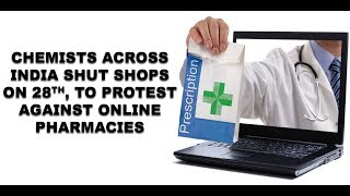 Chemists across India To Shut Shops On 28th, To protest  Against Online Pharmacies