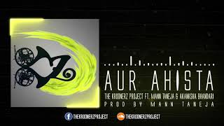 Aur Aahista - The Kroonerz Project | Feat. Mann Taneja | Akanksha Bhandari (Official Audio)