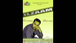 Ilzaam !! Ankur Goyal !! Latest Haryanvi Song 2016