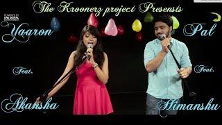 Yaaron | Pyaar Ke Pal | The Kroonerz Project | Himanshu Kumar | Akansha