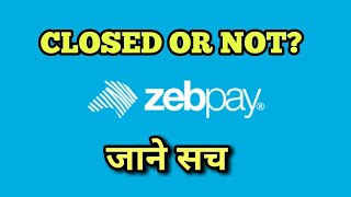 ZEBPAY CLOSED OR NOT?