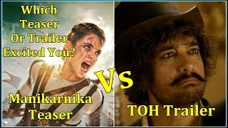 Manikarnika Teaser Or Thugs Of Hindostan Trailer I Which Excited You The Most?