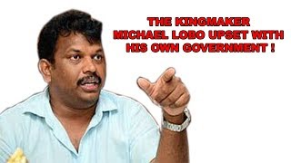 Michael Lobo The Kingmaker Upset With His Own Government!