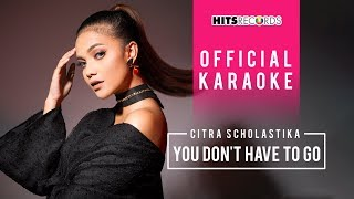 Citra Scholastika - You Don't Have To Go (Official Karaoke)