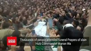 Thousands of people attended funeral Prayers of slain Hizb Commander Manan Wani