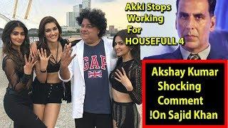 Akshay Kumar Shocking Reaction On SAJID KHAN I Akki Stops Working For Housefull 4!