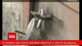 A complete shut down had been observed in district bandipora.