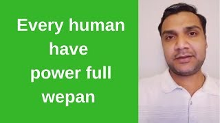 Every human have power full wepan in  Indian law