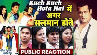 Shahrukh के Kuch Kuch Hota Hai में अगर Salman होते... | PUBLIC REACTION
