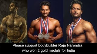 Please support bodybuilder Raja Narendra  who won 2 gold medals for India
