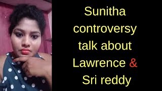 Sunitha controversy talk about Lawrence N Sri reddy