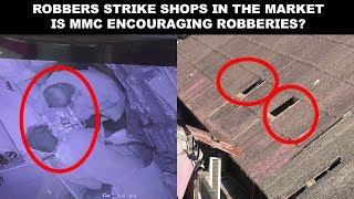 Robbers Strike Shops In Market; Is MMC Encouraging Robberies?