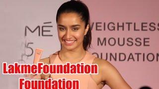 Sharddha Kapoor Launches Lakme 9 to 5 Weightless Foundation