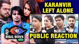 Karanvir LEFT ALONE By Dipika And Sreesanth   PUBLIC REACTION   Bigg Boss 12