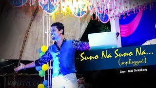 Suno Na Suno Na (unplugged) | Rocking Performance by Tilak Chakraborty | Shah Rukh, Rani Mukherjee