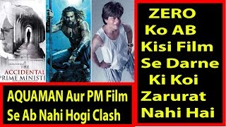 SRKs ZERO Not Clashing With AQUAMAN And The Accidental Prime Minister