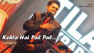 Kehta Hai Pal Pal (unplugged) || Amazing Performance by Tilak Chakraborty || Satya Bhanja