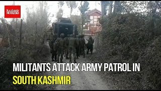 Militants attack army patrol in south Kashmir's Shopian district.