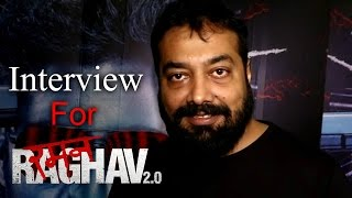 Interview of Anurag Kashyap for Raman Raghav 2.0