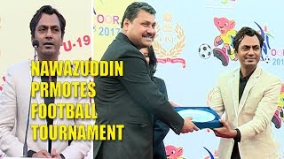 Nawazuddin Siddiqui Promotes CISF Oorja 2017 Football Tournament