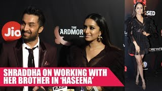Shraddha Kapoor On Working With Her Brother In 'Haseena'