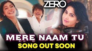 Zero First Song MERE NAAM TU Out Soon | Shahrukh Khan, Katrina Kaif, Anushka Sharma