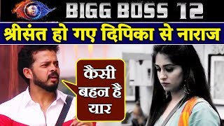 Sreesanth ANGRY On Dipika Again Heres Why | Bigg Boss 12 Latest Update