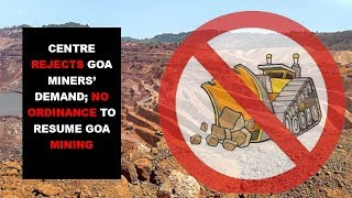 Centre rejects Goa miners' demand; no ordinance to resume Goa mining