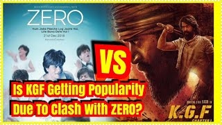 Is KGF Getting Popularity Due To Clash With SRKs ZERO? What You Think?