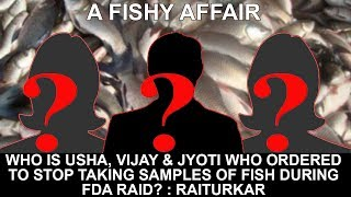 Who Is Usha, Vijay & Jyoti Who Ordered To Stop Taking Samples Of Fish During Fda Raid? - Raiturkar