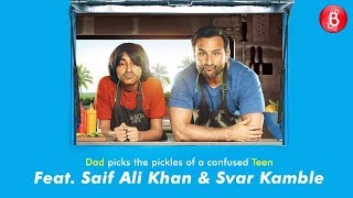 Dad Picks The Pickles Of A Confused Teen Feat. Saif Ali Khan and Svar Kamble
