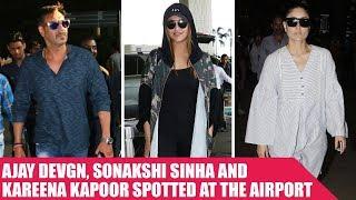 Ajay Devgn, Sonakshi Sinha and Kareena Kapoor Make a Stylish Entry At The Airport