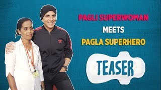 PADMAN | Pagli SUPERWOMAN Meets Pagla SUPERHERO aka Akshay Kumar | Coming Soon
