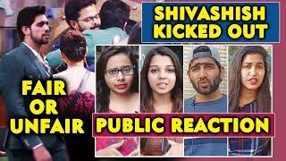 Shivashish Mishra KICKED OUT Of House | Fair Or Unfair | PUBLIC REACTION | Bigg Boss 12