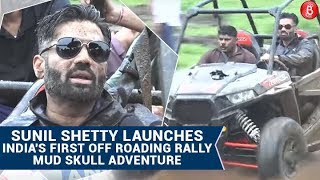 Sunil Shetty Launches India's First Off Roading Rally Mud Skull Adventure