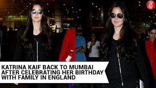 Katrina Kaif Back To Mumbai After Celebrating Her Birthday With Family In England